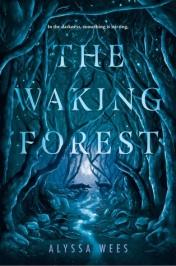 The Waking Forest by Alyssa Wees