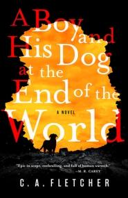 A Boy and His Dog at the End of the World by C.A. Fletcher